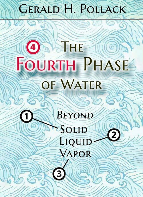 The Fourth Phase of Water Gerald Pollack